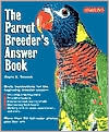 The Parrot Breeder's Answer Book book written by Gayle Soucek