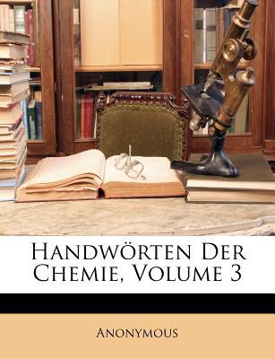 Handw Rten Der Chemie, III Theil written by Anonymous
