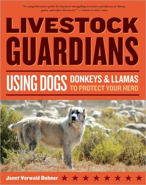 Livestock Guardians: Using Dogs, Donkeys, and Llamas to Protect Your Herd book written by Jan Vorwald Dohner