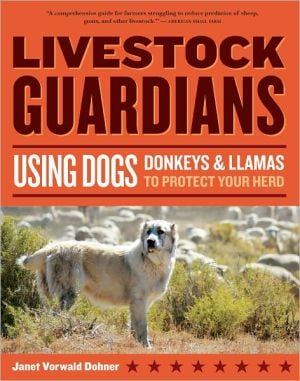 Livestock Guardians: Using Dogs, Donkeys, and Llamas to Protect Your Herd written by Jan Vorwald Dohner