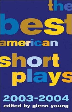 The Best American Short Plays 2003-2004 book written by Glenn Young