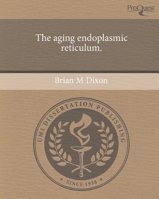The Aging Endoplasmic Reticulum. written by Brian M. Dixon