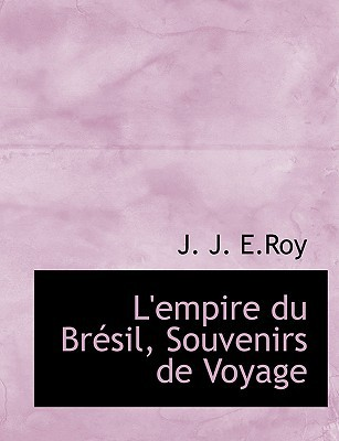 L'Empire Du Bracsil, Souvenirs de Voyage book written by E. Roy, J. J.