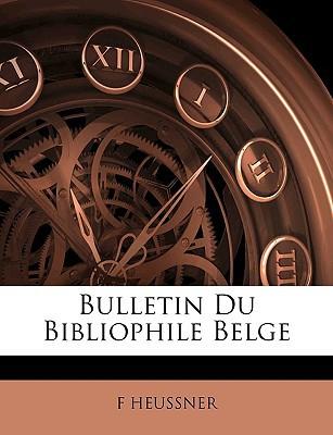 Bulletin Du Bibliophile Belge book written by Heussner, F.