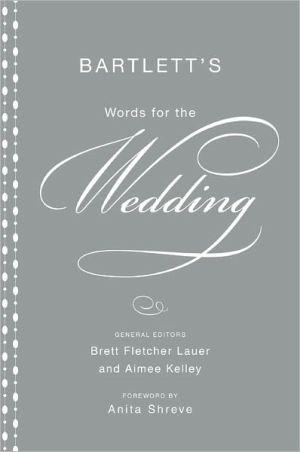 Bartlett's Words for the Wedding book written by Brett Fletcher Lauer