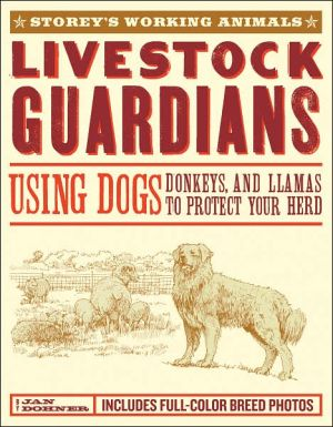 Livestock Guardians: Using Dogs, Donkeys, and Llamas to Protect Your Herd book written by Janet Vorwald Dohner