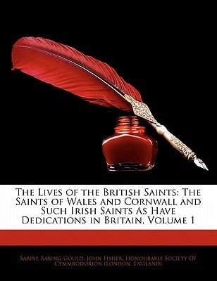The Lives of the British Saints: The Saints of Wales and Cornwall and Such Irish Saints as Have Dedications in Britain, Volume 1 written by Baring-Gould, Sabine , Fisher, John , Honourable Society of Cymmrodorion (Lond