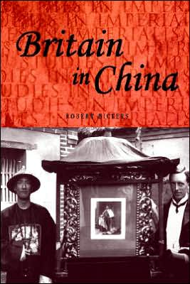 Britain In China book written by Robert A. Bickers