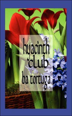Hyacinth Club book written by Ba A. Tortuga
