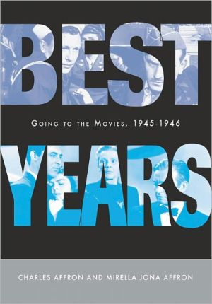 Best Years: Going to the Movies, 1945-1946 book written by Charles Affron