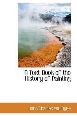 A Text-Book of the History of Painting written by John Charles Van Dyke