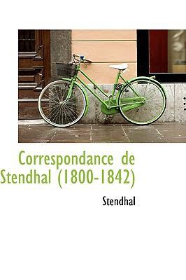 Correspondance de Stendhal (1800-1842) book written by Stendhal