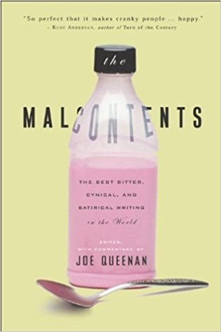 The Malcontents: The Best Bitter, Cynical, and Satirical Writing in the World book written by Joe Queenan