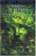 Timon of Athens (Arden Shakespeare, Third Series) book written by William Shakespeare