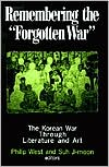 "Remembering the ""Forgotten War"": The Korean War Through Literature and Art written by Philip West"