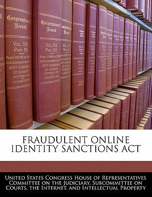 Fraudulent Online Identity Sanctions ACT written by United States Congress House of Represen