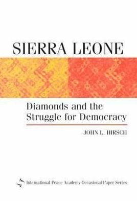 Sierra Leone: Diamonds and the Struggle for Democracy book written by John Hirsch