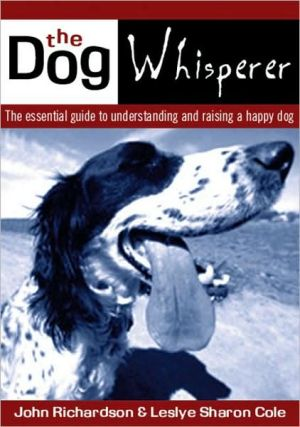 Dog Whisperer: The Essential Guide to Understanding and Raising a Happy Dog book written by John Richardson