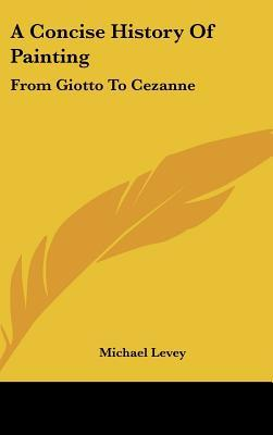 A Concise History Of Painting: From Giotto To Cezanne written by Michael Levey