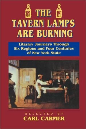 The Tavern Lamps are Burning: Literary Journeys Through Six Regions and Four Centuries of NY States book written by Carl Carmer