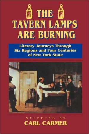 The Tavern Lamps are Burning: Literary Journeys Through Six Regions and Four Centuries of NY States written by Carl Carmer