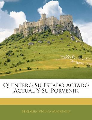 Quintero Su Estado Actado Actual y Su Porvenir book written by MacKenna, Benjamn Vicua