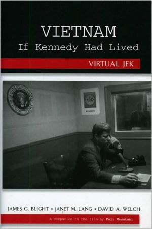 Vietnam If Kennedy Had Lived: Virtual JFK book written by James G. Blight