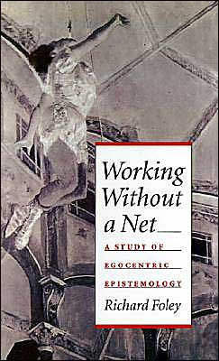 Working Without a Net: A Study of Egocentric Epistemology book written by Richard Foley