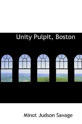 Unity Pulpit, Boston written by Savage, Minot Judson