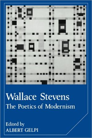 Wallace Stevens: The Poetics of Modernism book written by Albert Gelpi