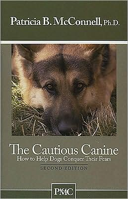 The Cautious Canine: How to Help Dogs Conquer Their Fears written by Patricia B. McConnell