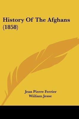 History Of The Afghans (1858) written by Jean Pierre Ferrier