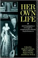Her Own Life: Autobiographical Writings by Seventeenth Century Englishwomen book written by Elspeth Graham