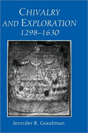 Chivalry and Exploration, 1298-1630 book written by Jennifer R. Goodman