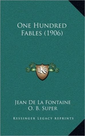 One Hundred Fables (1906) book written by Jean de La Fontaine