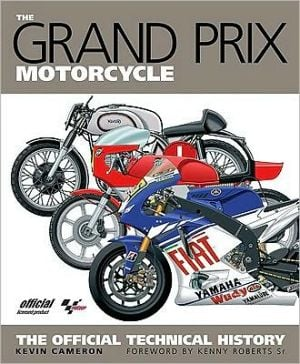 The Grand Prix Motorcycle: The Official Technical History written by Kevin Cameron Sr