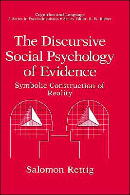 The Discursive Social Psychology Of Evidence Symbolic Construction Of Reality book written by Salomon Rettig