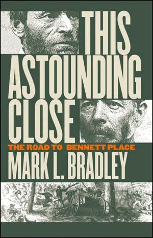 This Astounding Close: The Road to Bennett Place book written by Mark L. Bradley