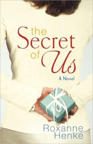 The Secret of Us book written by Roxanne Henke