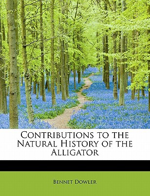 Contributions to the Natural History of the Alligator book written by Bennet Dowler