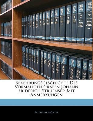 Bekehrungsgeschichte Des Vormaligen Grafen Johann Friderich Struensee: Mit Anmerkungen book written by Mnter, Balthasar