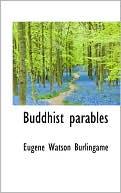 Buddhist Parables book written by Eugene Watson Burlingame