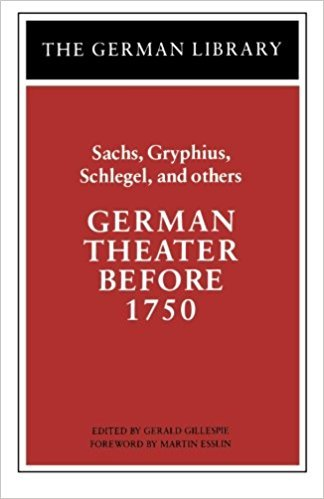 German Theater Before 1750: Sachs, Gryphius, Schlegel, and Others: Sachs, Gryphius, Schlegel, and Others, Vol. 8 written by Gerald Gillespie