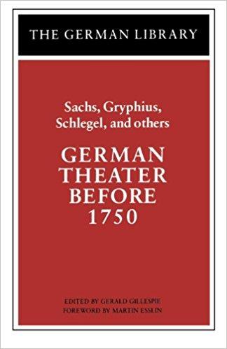 German Theater Before 1750: Sachs, Gryphius, Schlegel, and Others: Sachs, Gryphius, Schlegel, and Others, Vol. 8 book written by Gerald Gillespie
