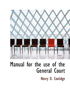 Manual for the Use of the General Court written by Coolidge, Henry D.
