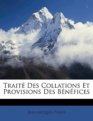 Trait Des Collations Et Provisions Des Bnfices book written by Piales, Jean-Jacques