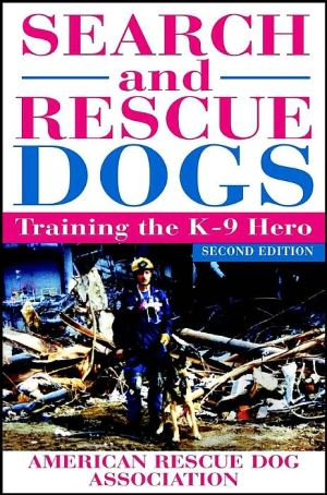 Search and Rescue Dogs: Training the K-9 Hero,2nd Edition written by American Rescue Dog Association (ARDA)
