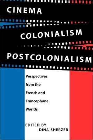 Cinema, Colonialism, Postcolonialism book written by Dina Sherzer