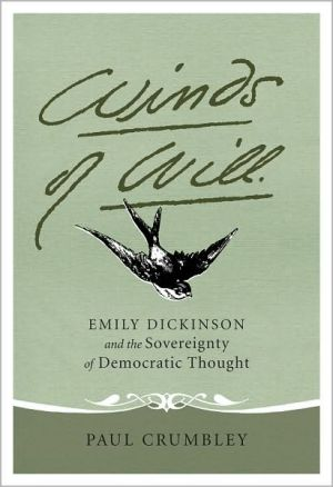 Winds of Will: Emily Dickinson and the Sovereignty of Democratic Thought book written by Paul Crumbley