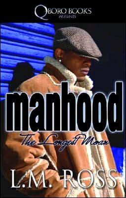 Manhood: The Longest Moan book written by L.M. Ross